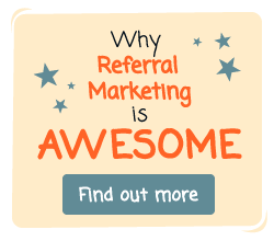 Why Referral Marketing is Awesome - Find out more